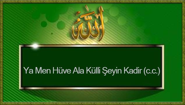 Ya Men Hüve Ala Külli Şeyin Kadir (c.c.)
